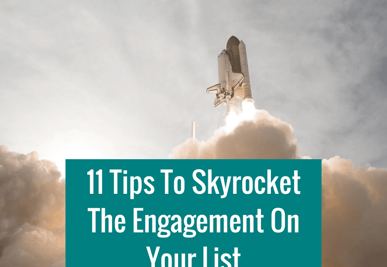 11 Tips To Skyrocket The Engagement On Your List