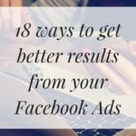 18 ways to get better results from your Facebook Ads