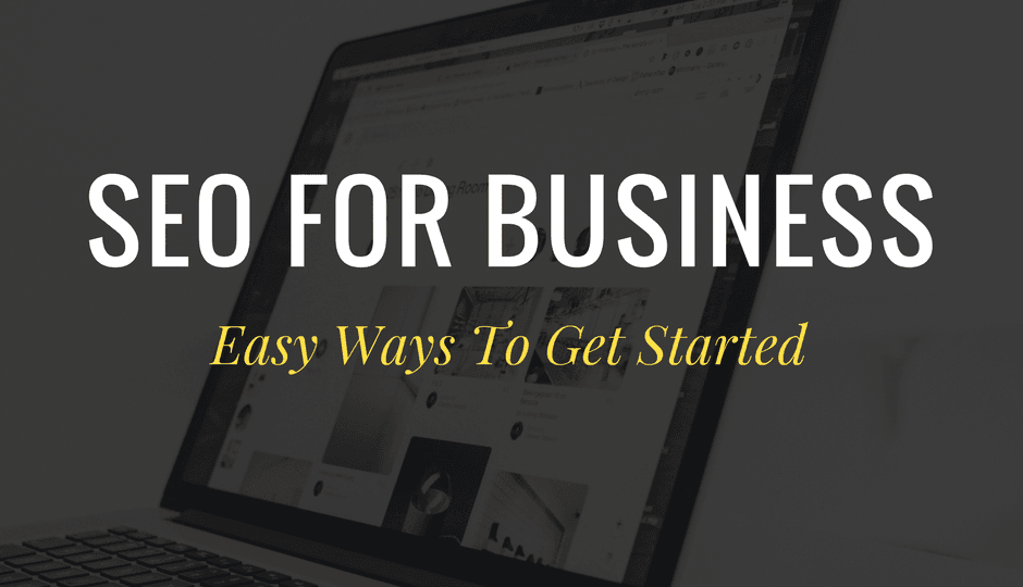 SEO For Business: Easy Ways To Get Started