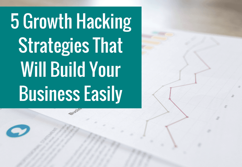 5 Growth Hacking Strategies That Will Build Your Business Easily