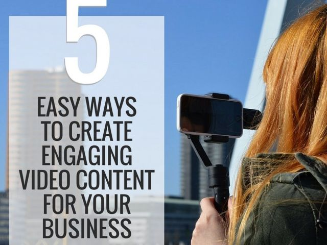 5 easy ways to create engaging video content for business