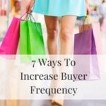 7 Ways To Increase Buyer Frequency