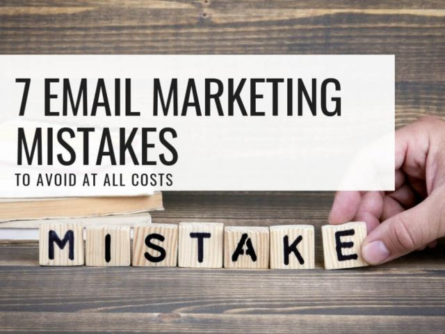 7 email marketing mistakes to avoid at all costs