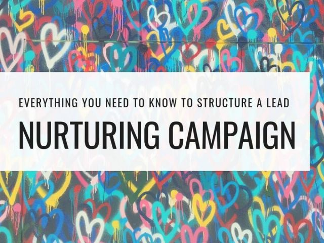 Everything You Need to Know to Structure an Incredible Lead Nurturing Campaign
