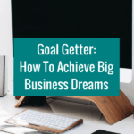Goal Getter How To Achieve Big Business Dreams Wordpress