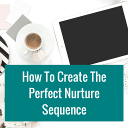 How To Create The Perfect Nurture Sequence