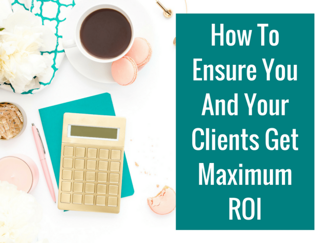 How To Ensure You And Your Clients Get Maximum ROI