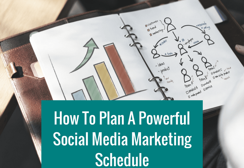 How To Plan A Powerful Social Media Marketing Schedule