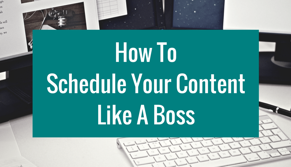 How To Schedule Your Content Like A Boss