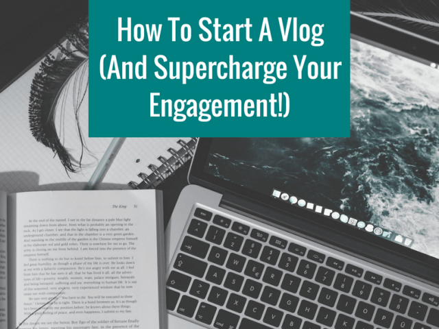 How To Start A Vlog (And Supercharge Your Engagement!)