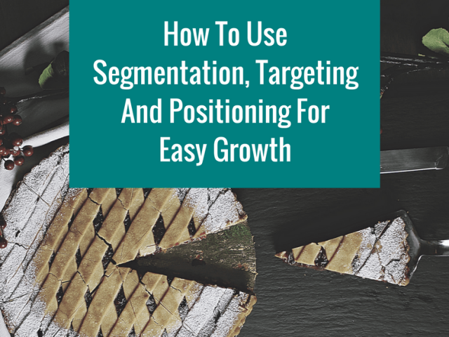 How To Use Segmentation, Targeting And Positioning For Easy Growth WP