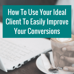 How To Use Your Ideal Client To Easily Improve Conversions