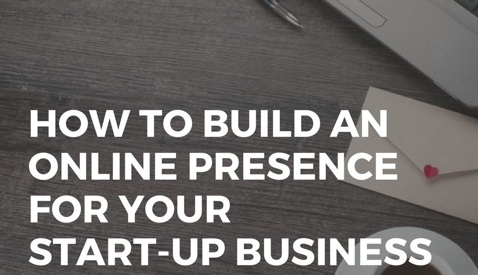 How to Build an Online Presence for Your Startup Small Business