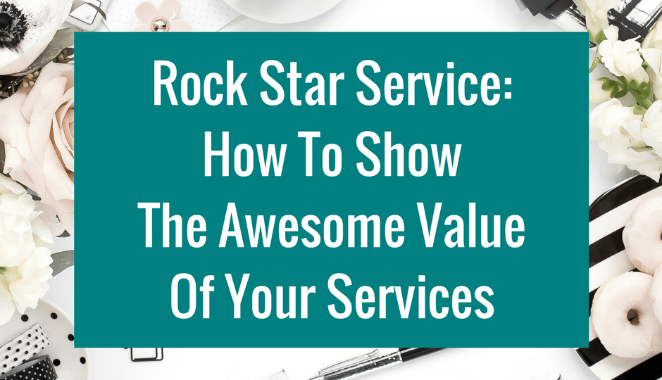 Rock Star Service How To Show The Awesome Value Of Your Services