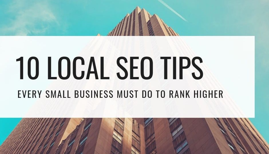 10 Local SEO Tips Every Small Business Must Do to Rank Higher