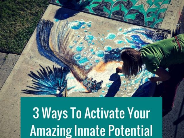 3 Ways To Easily Activate Your Amazing Innate Potential