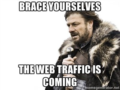 brace yourself the web traffic is coming - drive more traffic