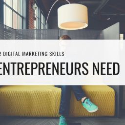 digital marketing skills entrepreneurs need