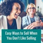 Easy ways to sell when you hate selling