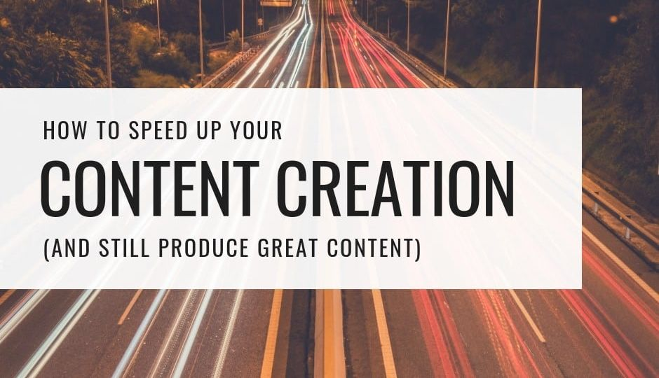 How to Speed up Your Content Creation (And Still Produce Great Content)