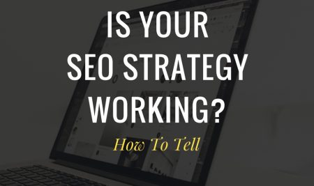 How To Tell If Your SEO Strategy Is Working