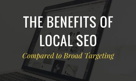The Benefits Of Local SEO Compared To Broad Targeting